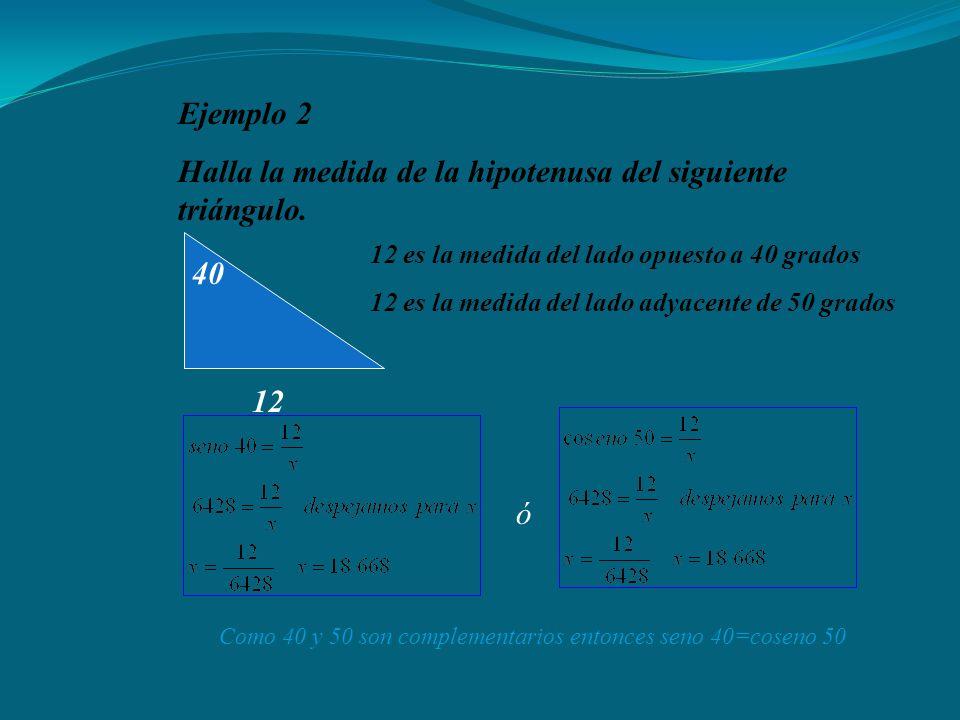 Ejemplo 2 Halla la medida de la hipotenusa del siguiente triángulo.