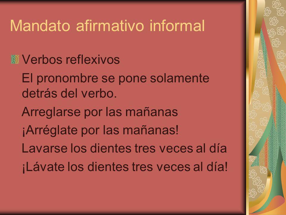 Mandato afirmativo informal Verbos reflexivos El pronombre se pone solamente detrás del verbo.