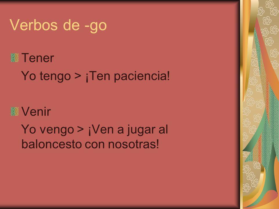 Verbos de -go Tener Yo tengo > ¡Ten paciencia.