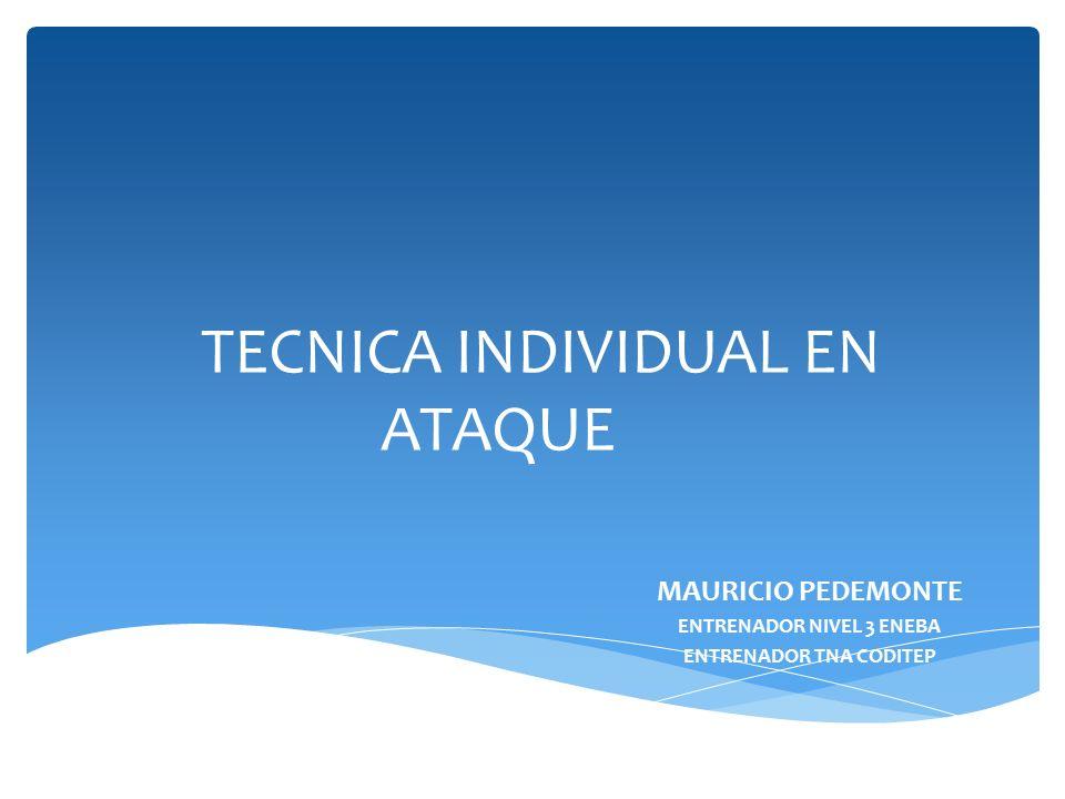 TECNICA INDIVIDUAL EN ATAQUE MAURICIO PEDEMONTE ENTRENADOR NIVEL 3 ENEBA ENTRENADOR TNA CODITEP