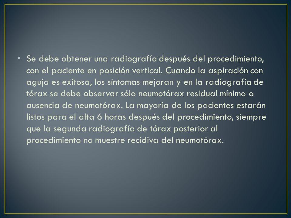 Se debe obtener una radiografía después del procedimiento, con el paciente en posición vertical.