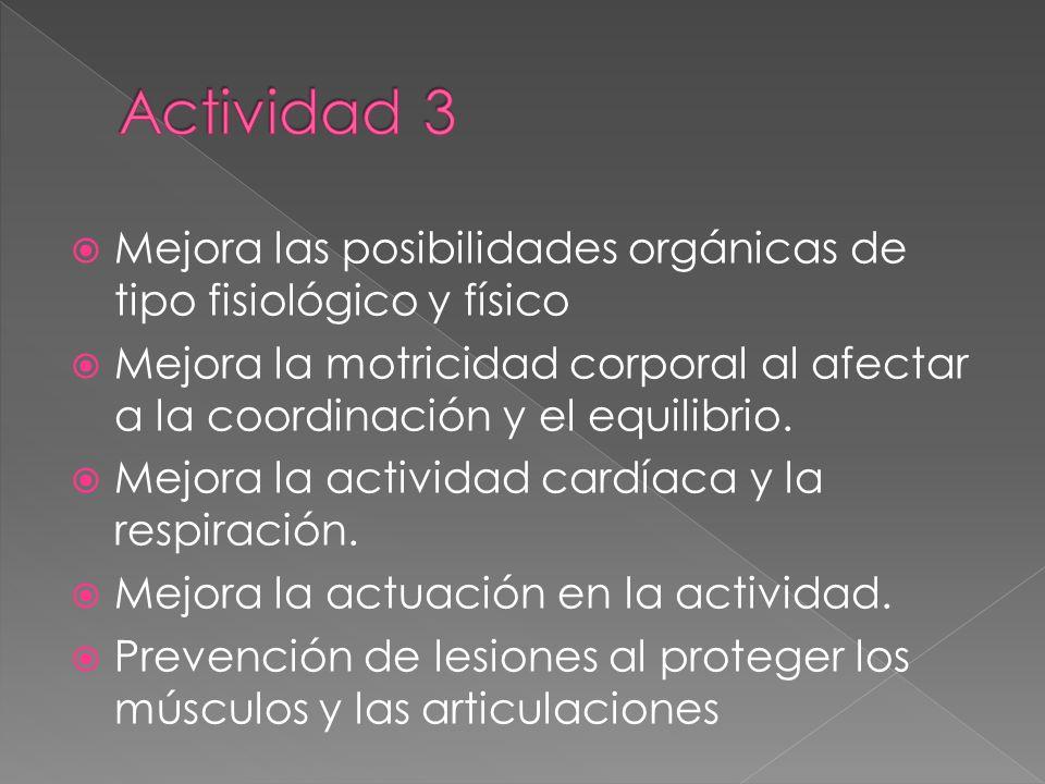  Mejora las posibilidades orgánicas de tipo fisiológico y físico  Mejora la motricidad corporal al afectar a la coordinación y el equilibrio.