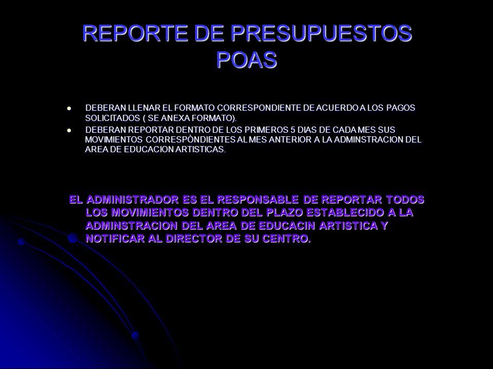 REPORTE DE PRESUPUESTOS POAS DEBERAN LLENAR EL FORMATO CORRESPONDIENTE DE ACUERDO A LOS PAGOS SOLICITADOS ( SE ANEXA FORMATO).