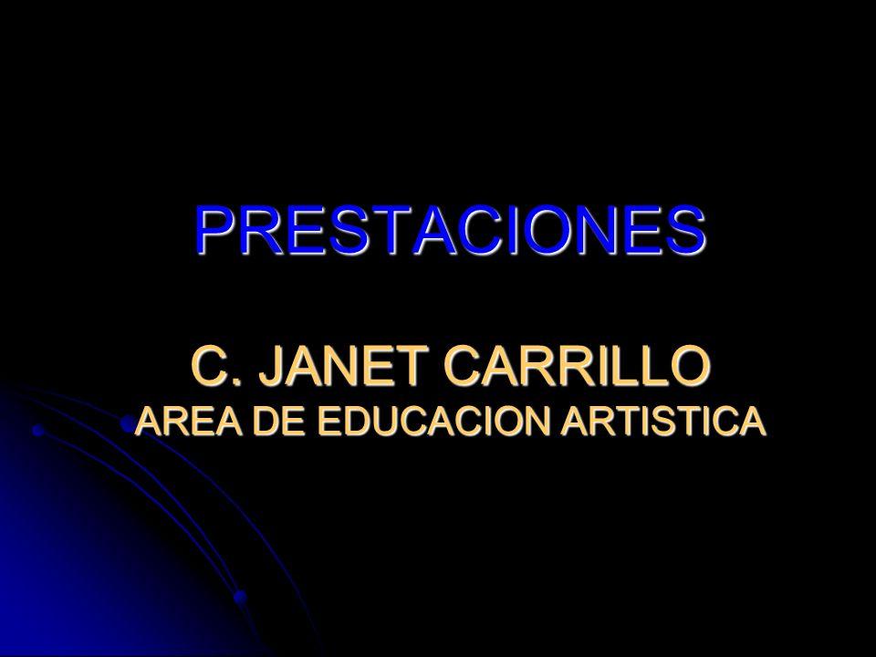 PRESTACIONES C. JANET CARRILLO AREA DE EDUCACION ARTISTICA
