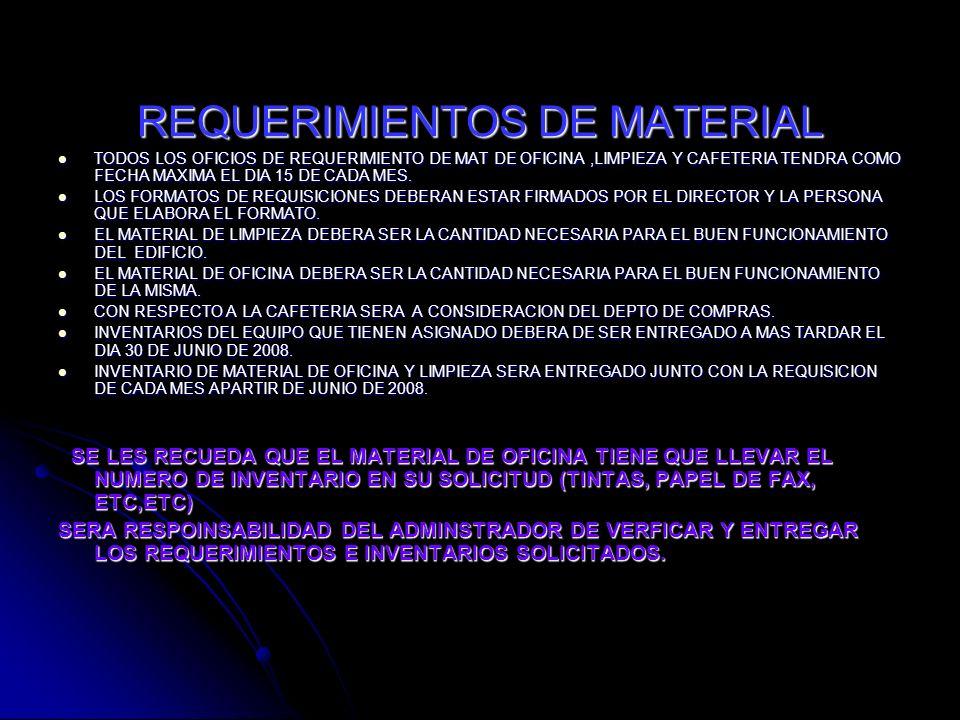 REQUERIMIENTOS DE MATERIAL TODOS LOS OFICIOS DE REQUERIMIENTO DE MAT DE OFICINA,LIMPIEZA Y CAFETERIA TENDRA COMO FECHA MAXIMA EL DIA 15 DE CADA MES.
