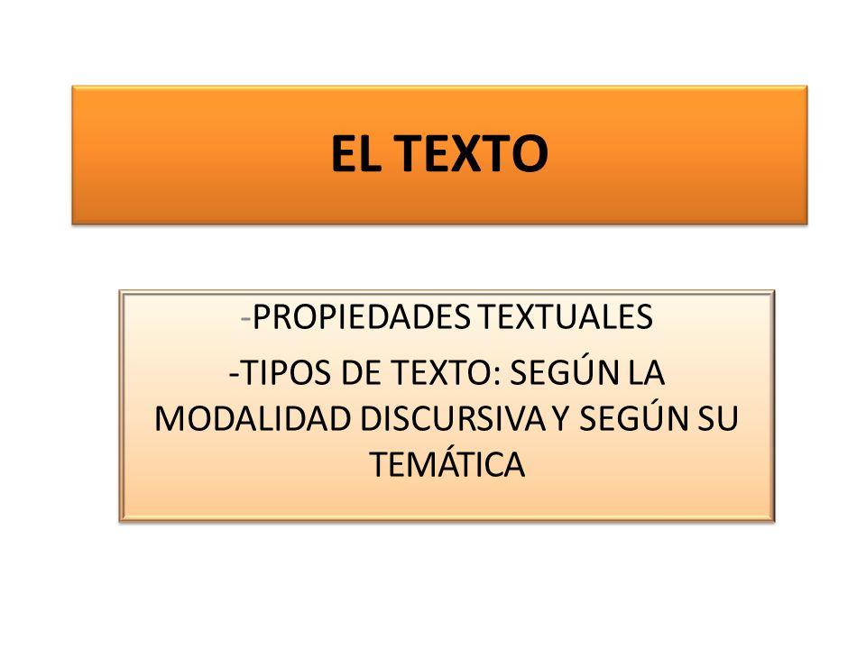 EL TEXTO -PROPIEDADES TEXTUALES -TIPOS DE TEXTO: SEGÚN LA MODALIDAD DISCURSIVA Y SEGÚN SU TEMÁTICA