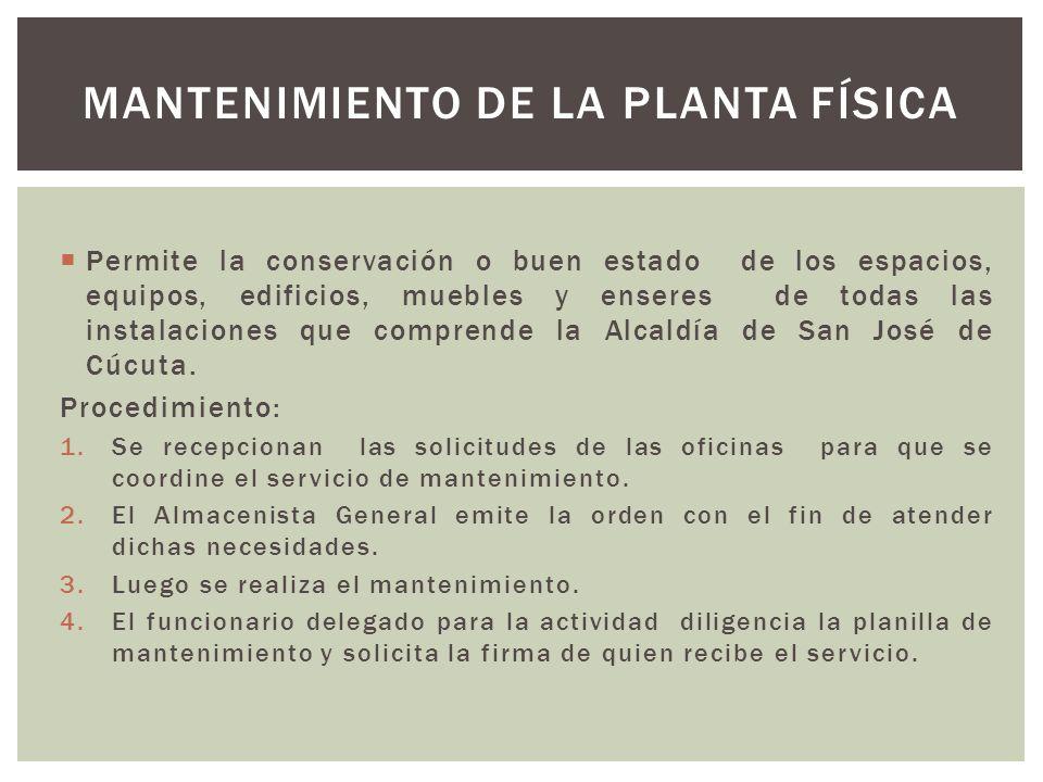  Permite la conservación o buen estado de los espacios, equipos, edificios, muebles y enseres de todas las instalaciones que comprende la Alcaldía de San José de Cúcuta.