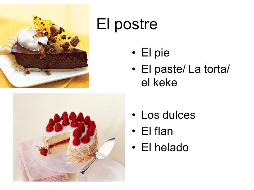 El postre El pie El paste/ La torta/ el keke Los dulces El flan El helado