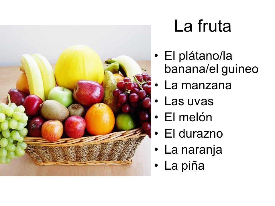 La fruta El plátano/la banana/el guineo La manzana Las uvas El melón El durazno La naranja La piña