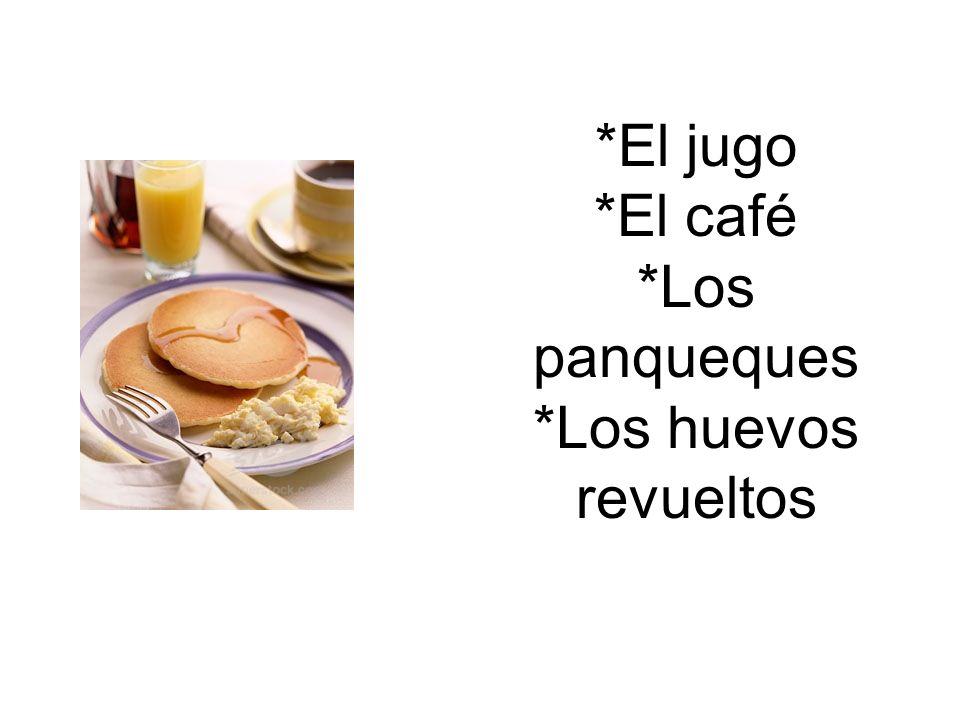 *El jugo *El café *Los panqueques *Los huevos revueltos