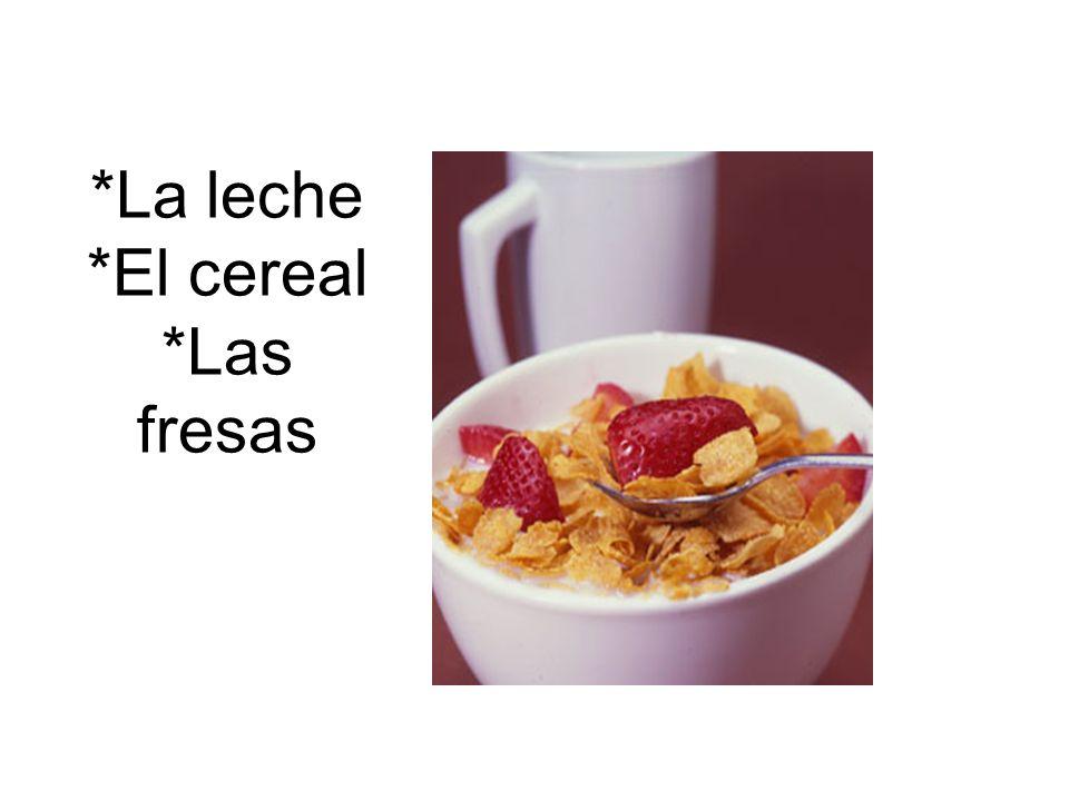 *La leche *El cereal *Las fresas