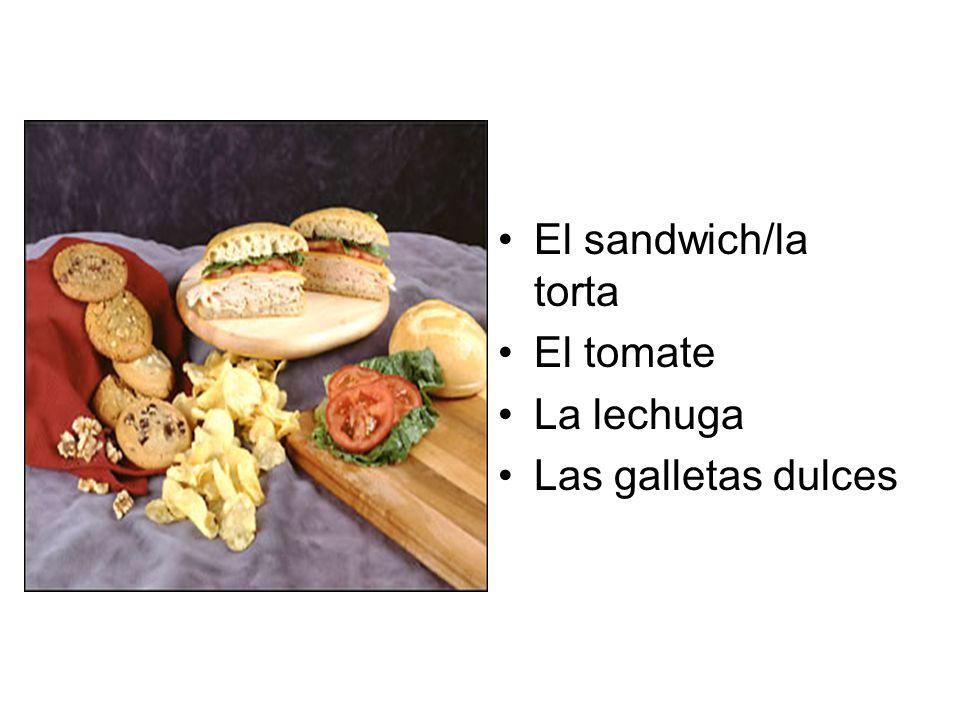 El sandwich/la torta El tomate La lechuga Las galletas dulces