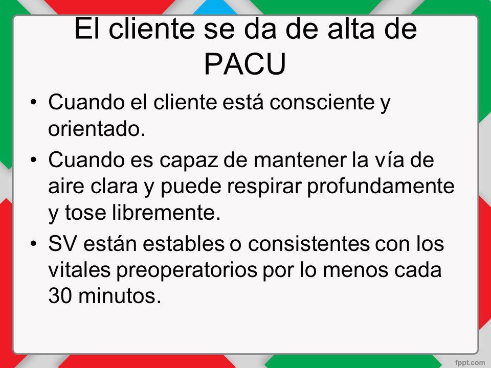 El cliente se da de alta de PACU Cuando el cliente está consciente y orientado.