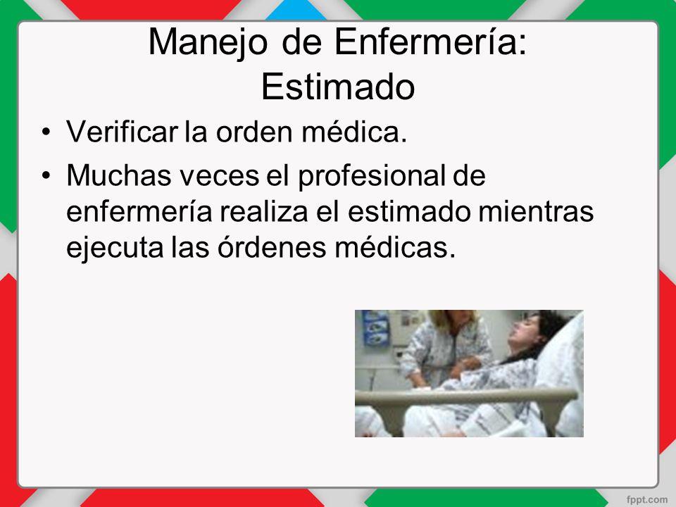 Manejo de Enfermería: Estimado Verificar la orden médica.