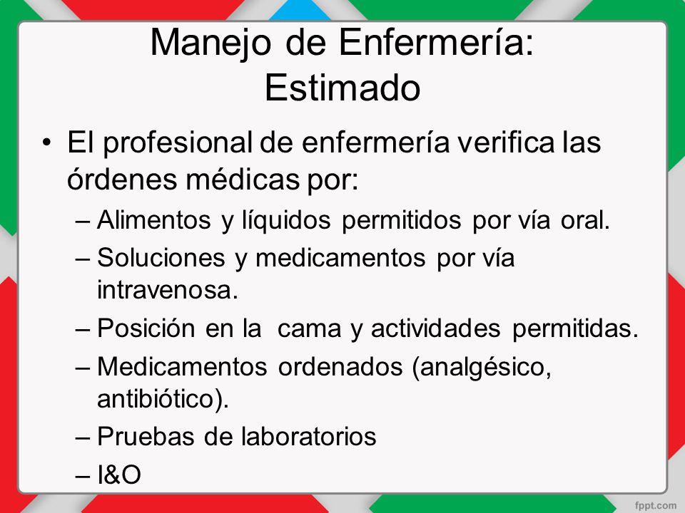 Manejo de Enfermería: Estimado El profesional de enfermería verifica las órdenes médicas por: –Alimentos y líquidos permitidos por vía oral.