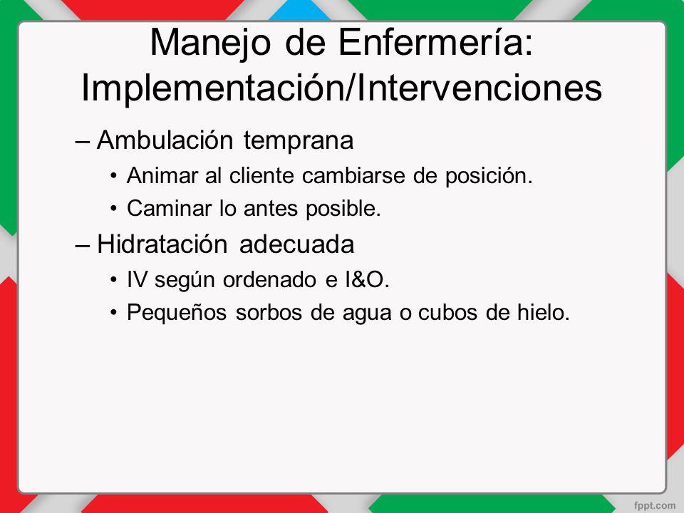 Manejo de Enfermería: Implementación/Intervenciones –Ambulación temprana Animar al cliente cambiarse de posición.