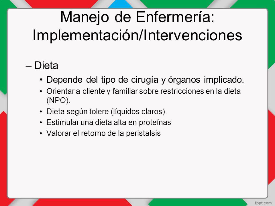 Manejo de Enfermería: Implementación/Intervenciones –Dieta Depende del tipo de cirugía y órganos implicado.