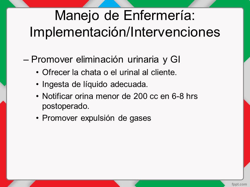 Manejo de Enfermería: Implementación/Intervenciones –Promover eliminación urinaria y GI Ofrecer la chata o el urinal al cliente.