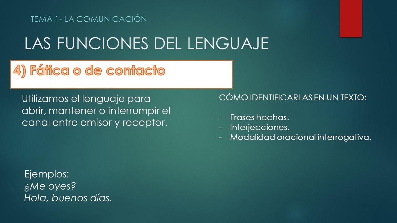 LAS FUNCIONES DEL LENGUAJE TEMA 1- LA COMUNICACIÓN Utilizamos el lenguaje para abrir, mantener o interrumpir el canal entre emisor y receptor.