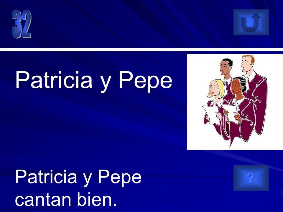 Patricia y Pepe cantan bien. Patricia y Pepe