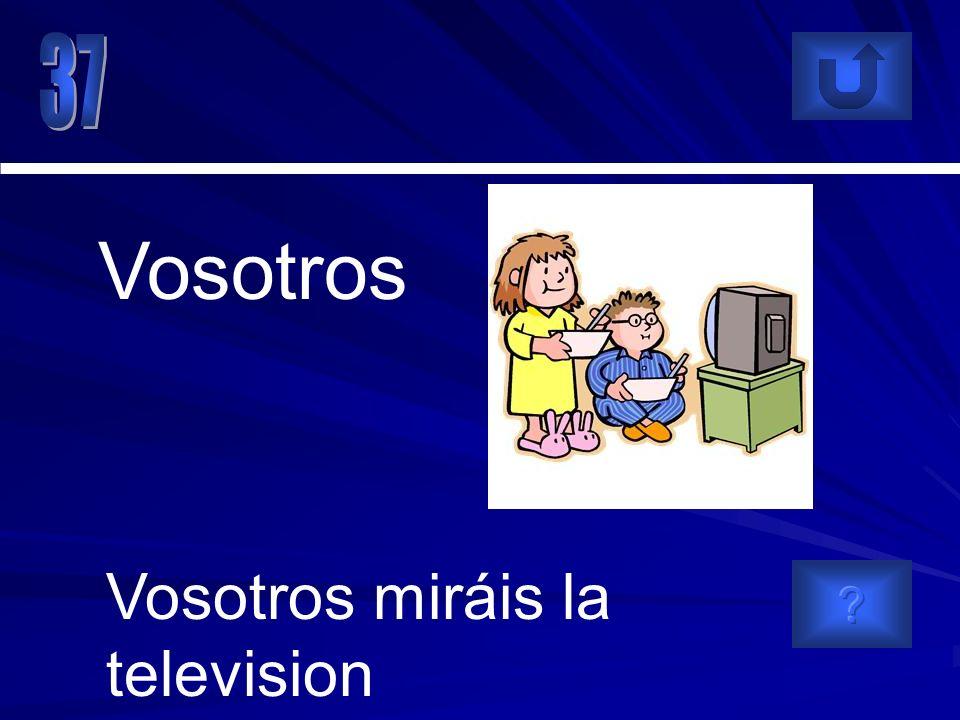 Vosotros miráis la television Vosotros