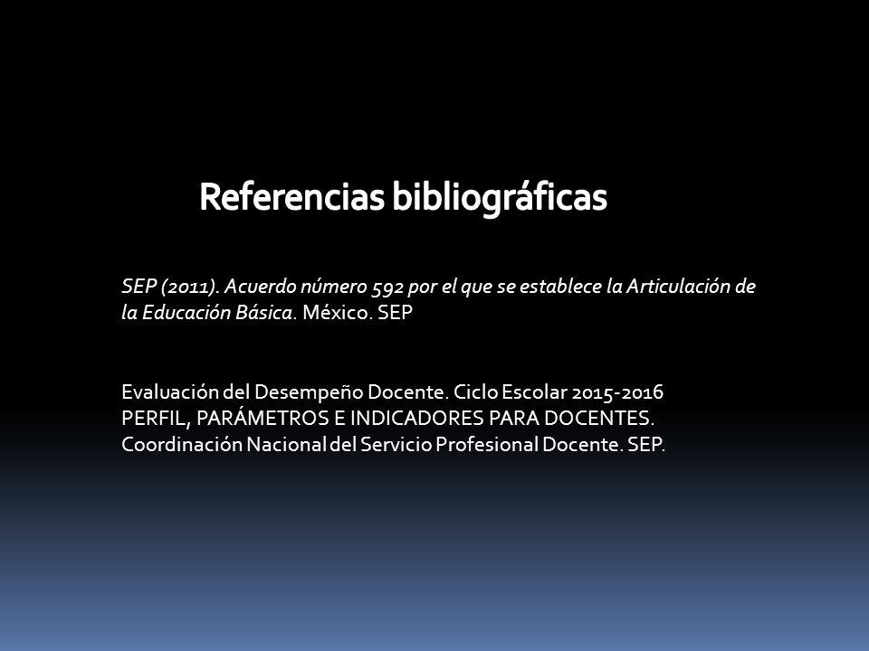 SEP (2011). Acuerdo número 592 por el que se establece la Articulación de la Educación Básica. México. SEP Evaluación del Desempeño Docente. Ciclo Esc