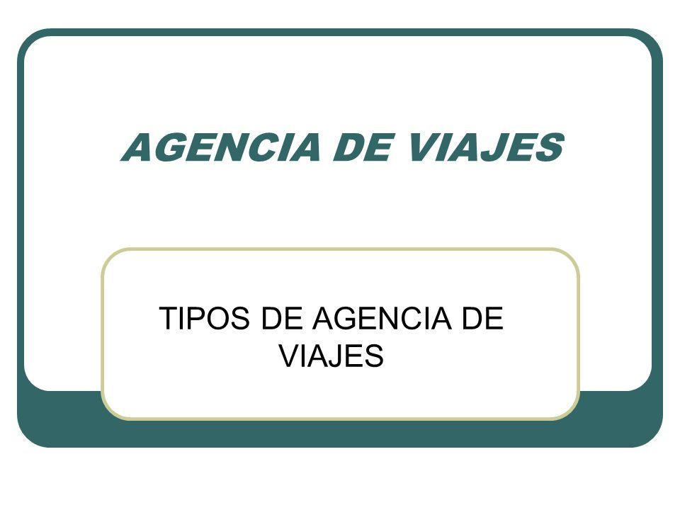 AGENCIA DE VIAJES TIPOS DE AGENCIA DE VIAJES
