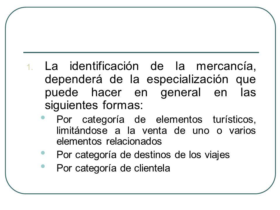 1. La identificación de la mercancía, dependerá de la especialización que puede hacer en general en las siguientes formas: Por categoría de elementos