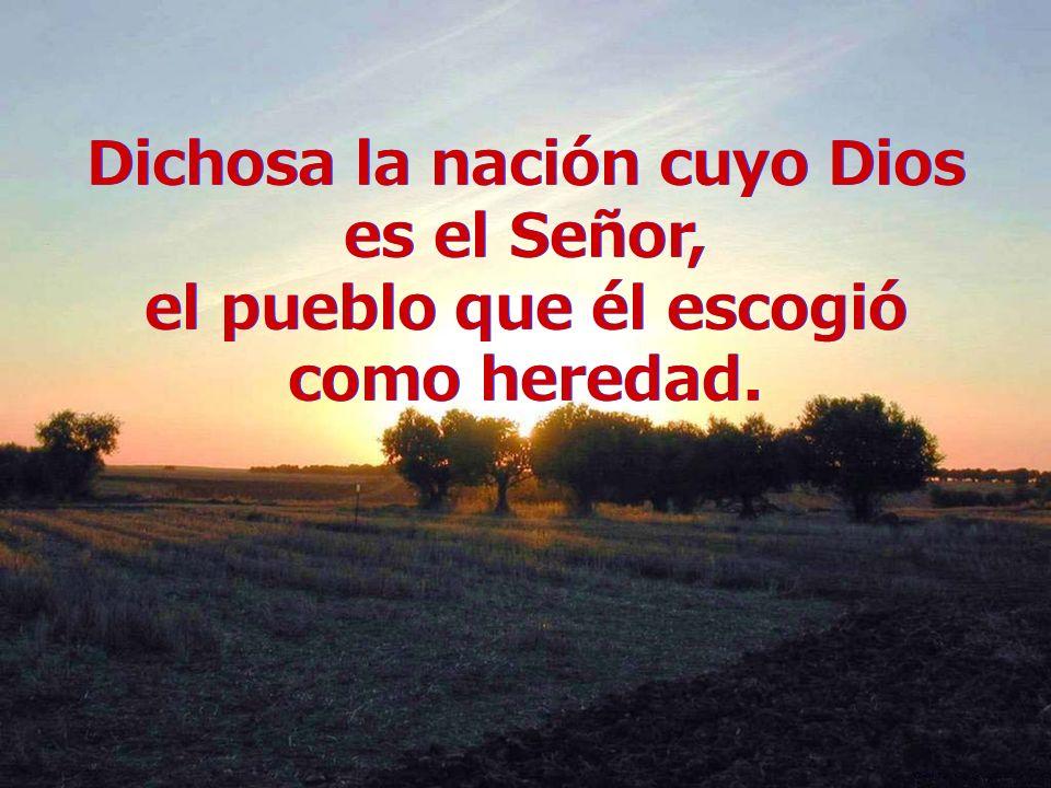 Dichosa la nación cuyo Dios es el Señor, el pueblo que él escogió como heredad.