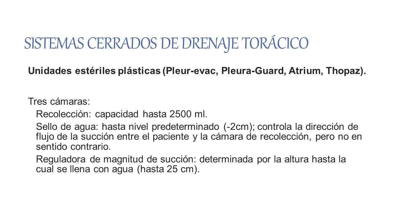 SISTEMAS CERRADOS DE DRENAJE TORÁCICO Unidades estériles plásticas (Pleur-evac, Pleura-Guard, Atrium, Thopaz). Tres cámaras: Recolección: capacidad ha