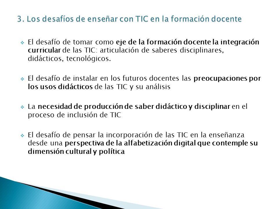  El desafío de tomar como eje de la formación docente la integración curricular de las TIC: articulación de saberes disciplinares, didácticos, tecnológicos.