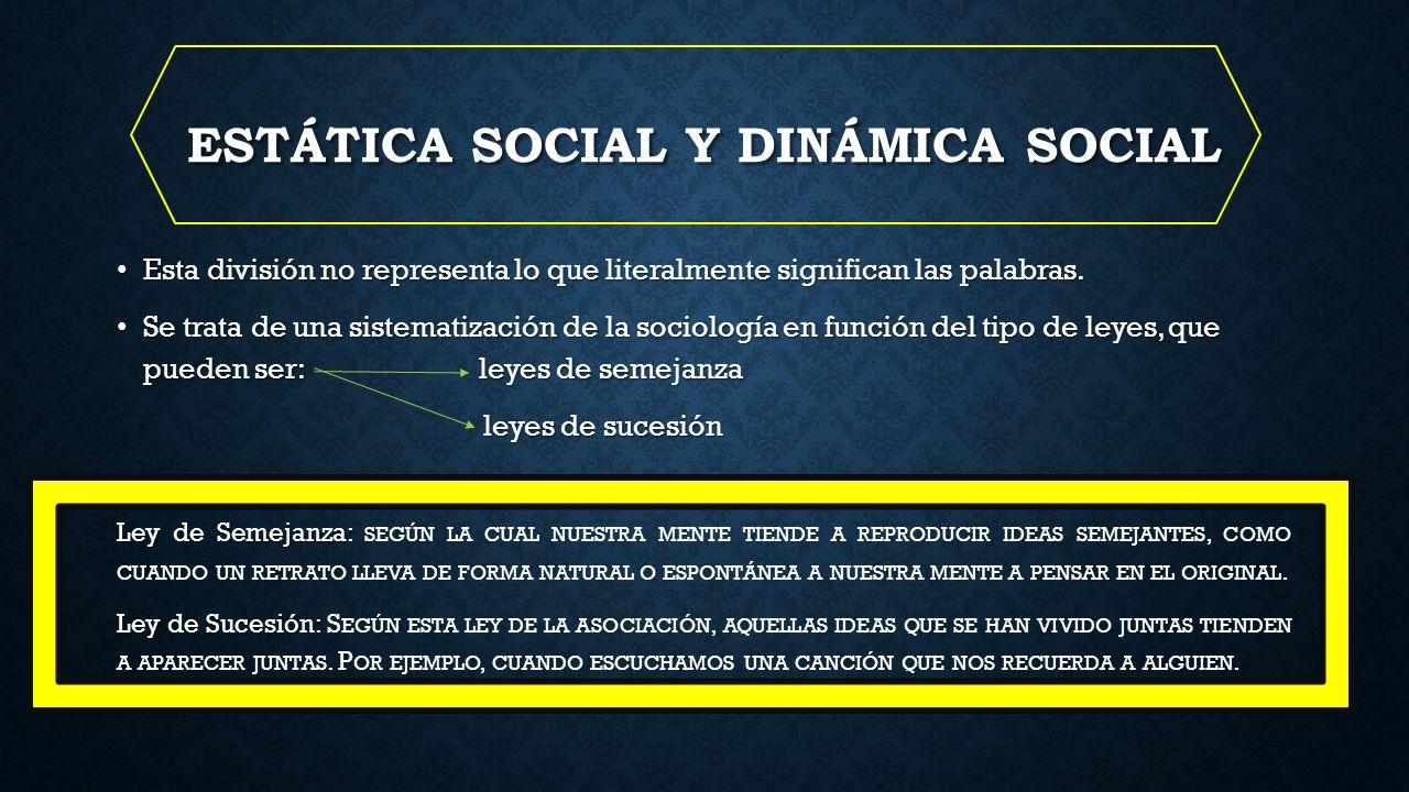 ESTÁTICA SOCIAL Y DINÁMICA SOCIAL Esta división no representa lo que literalmente significan las palabras.
