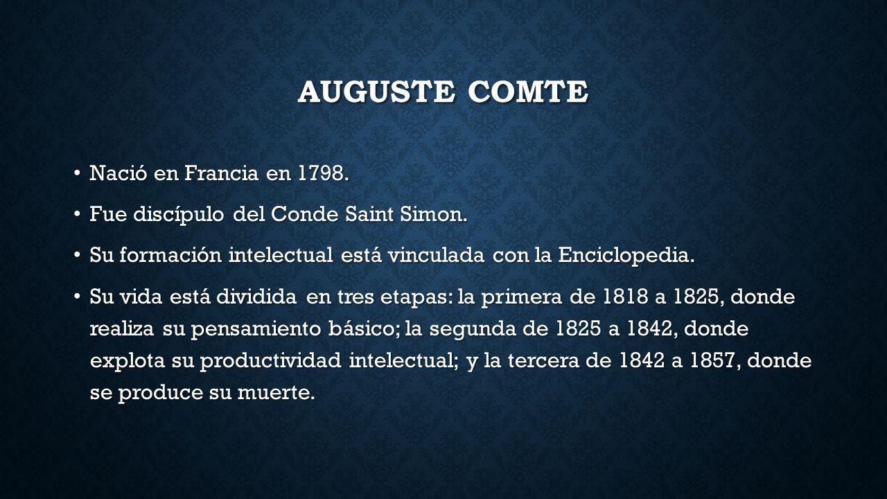 AUGUSTE COMTE Nació en Francia en 1798.Nació en Francia en 1798.