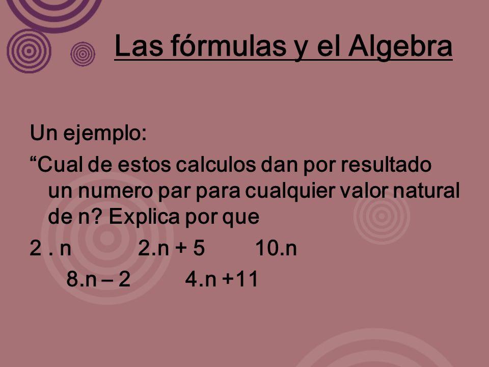 Las fórmulas y el Algebra Un ejemplo: Cual de estos calculos dan por resultado un numero par para cualquier valor natural de n.