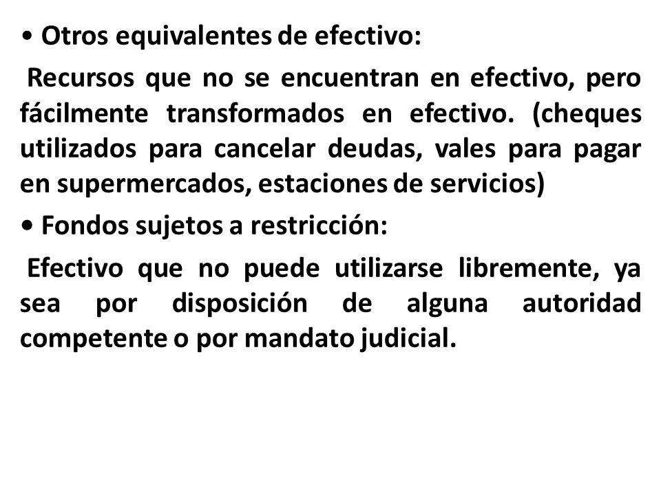 Otros equivalentes de efectivo: Recursos que no se encuentran en efectivo, pero fácilmente transformados en efectivo. (cheques utilizados para cancela