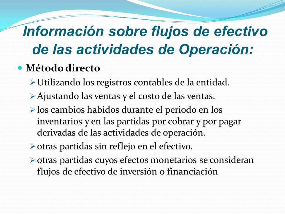 Información sobre flujos de efectivo de las actividades de Operación: Método directo  Utilizando los registros contables de la entidad.