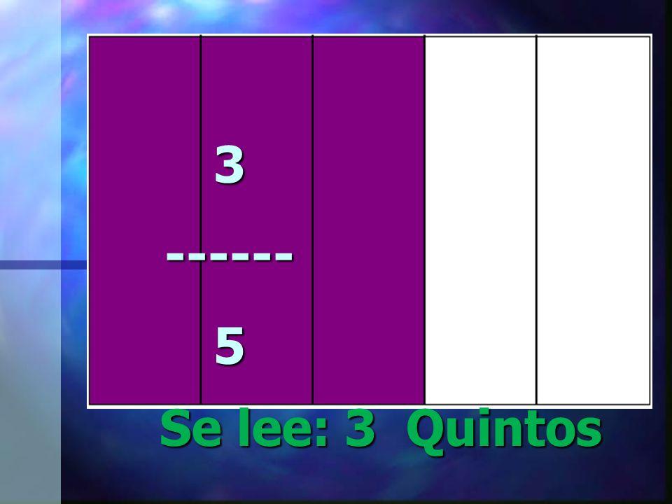 3------5 Se lee: 3 Quintos