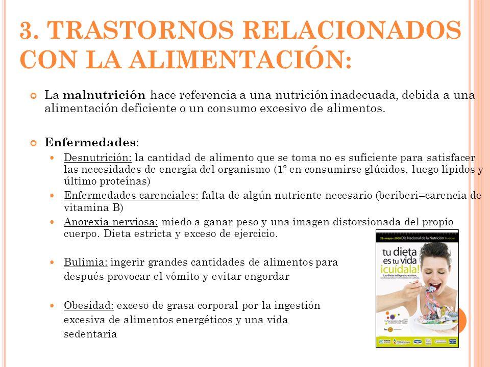 3. TRASTORNOS RELACIONADOS CON LA ALIMENTACIÓN: La malnutrición hace referencia a una nutrición inadecuada, debida a una alimentación deficiente o un