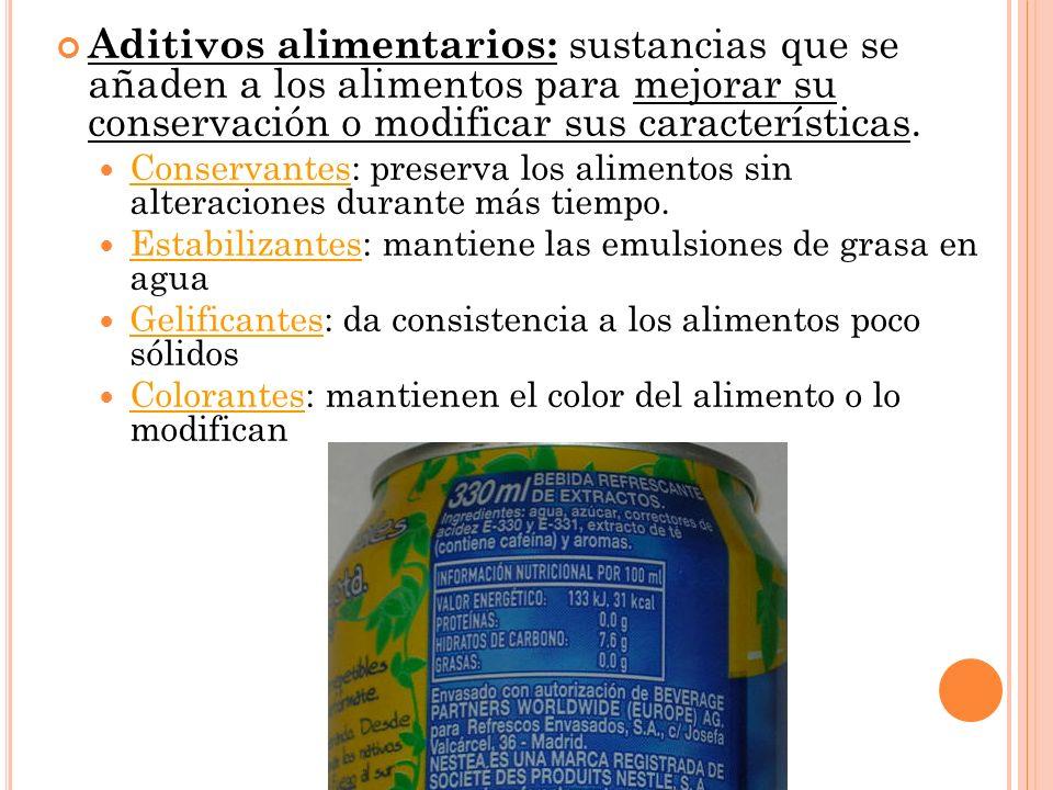 Aditivos alimentarios: sustancias que se añaden a los alimentos para mejorar su conservación o modificar sus características. Conservantes: preserva l