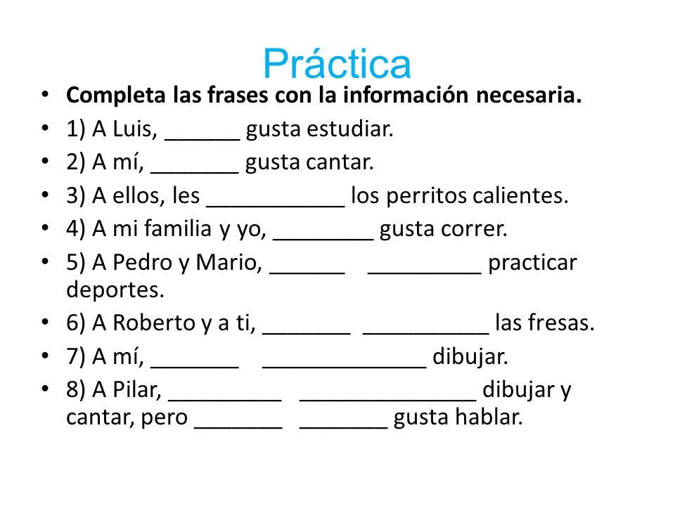Práctica Completa las frases con la información necesaria.