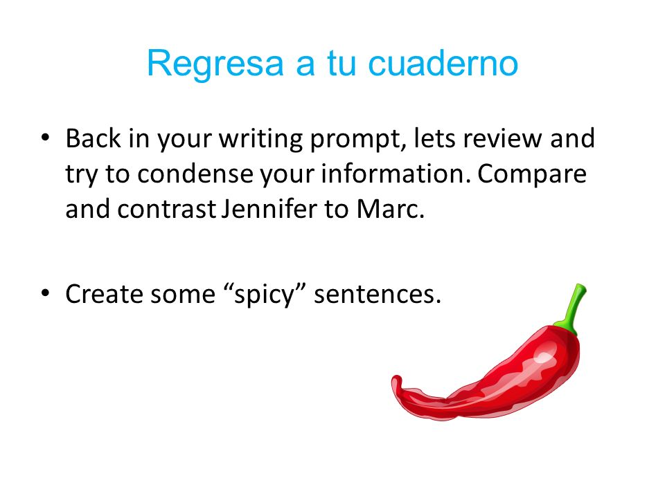 Regresa a tu cuaderno Back in your writing prompt, lets review and try to condense your information.