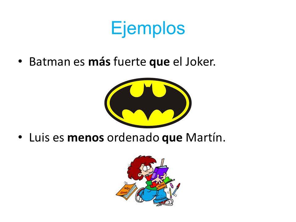 Ejemplos Batman es más fuerte que el Joker. Luis es menos ordenado que Martín.