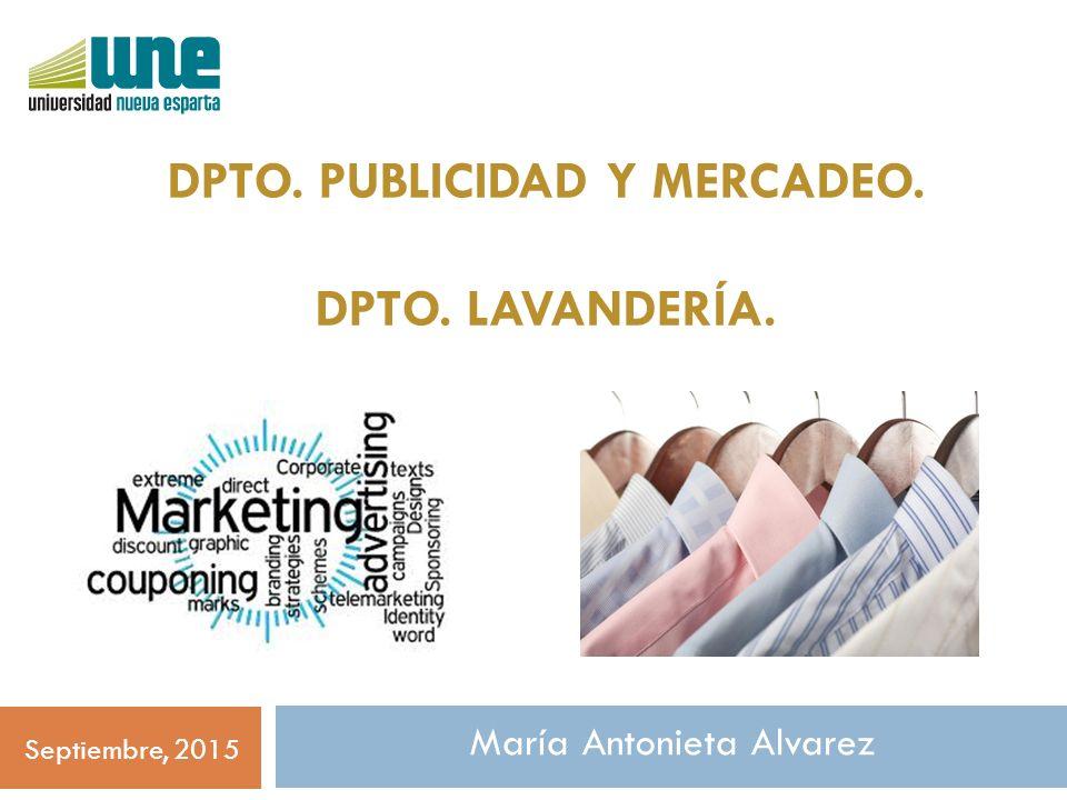 DPTO. PUBLICIDAD Y MERCADEO. DPTO. LAVANDERÍA. María Antonieta Alvarez Septiembre, 2015