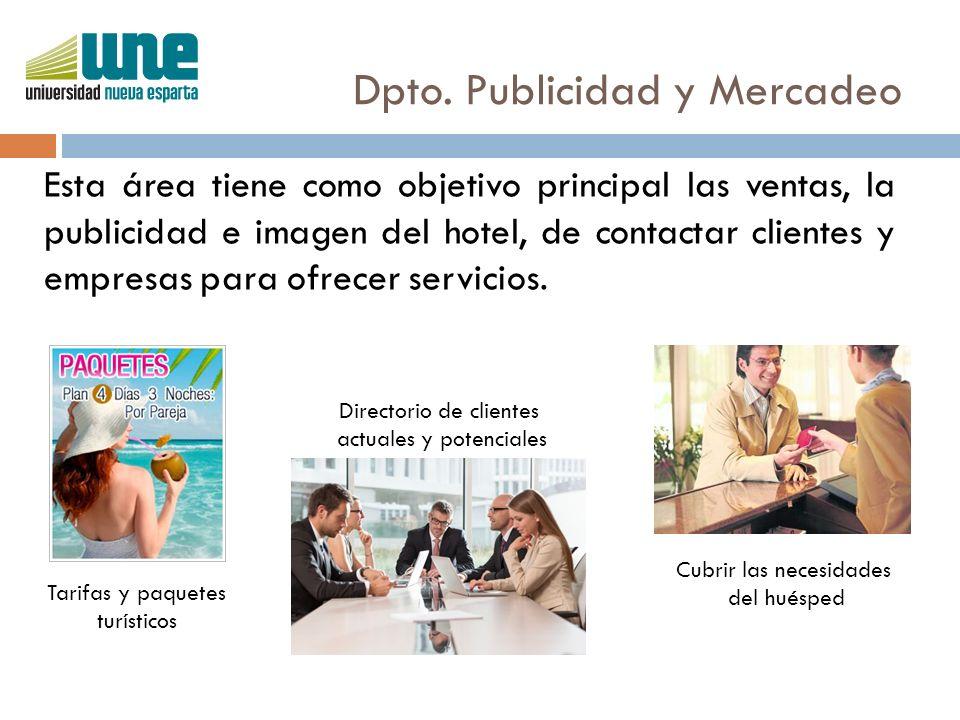 Dpto. Publicidad y Mercadeo Esta área tiene como objetivo principal las ventas, la publicidad e imagen del hotel, de contactar clientes y empresas par