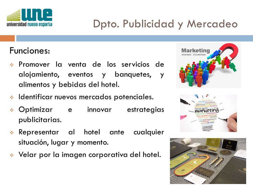 Dpto. Publicidad y Mercadeo Funciones:  Promover la venta de los servicios de alojamiento, eventos y banquetes, y alimentos y bebidas del hotel.  Id