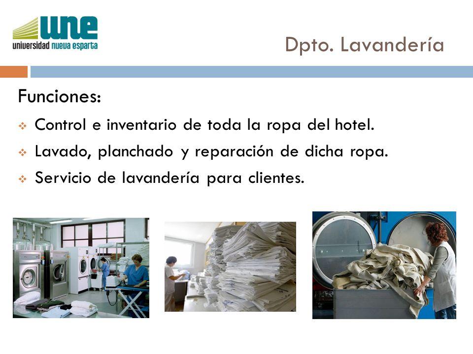 Dpto. Lavandería Funciones:  Control e inventario de toda la ropa del hotel.  Lavado, planchado y reparación de dicha ropa.  Servicio de lavandería