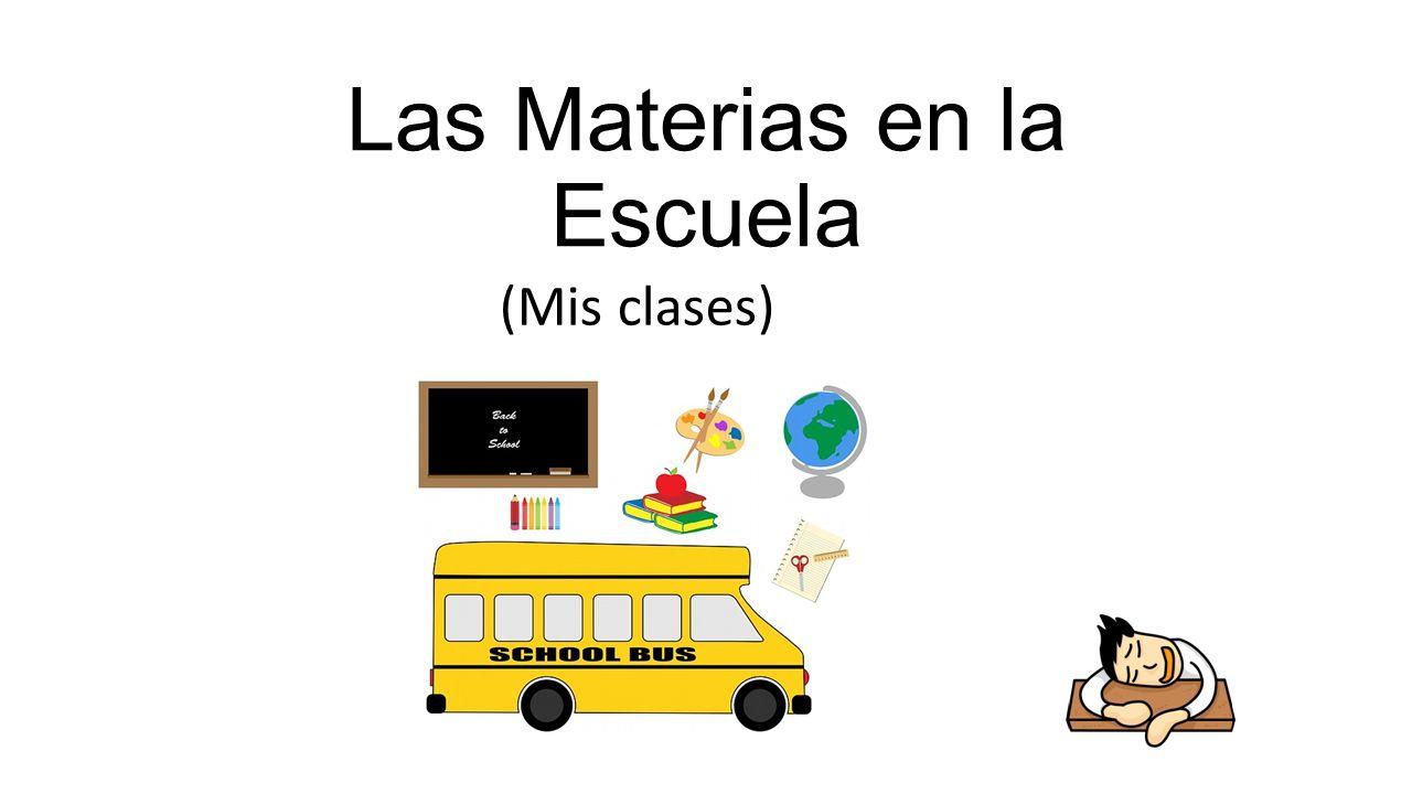 Las Materias en la Escuela (Mis clases)