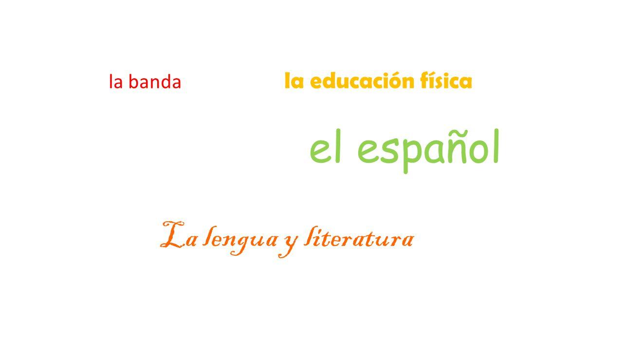 la banda la educación física el español La lengua y literatura