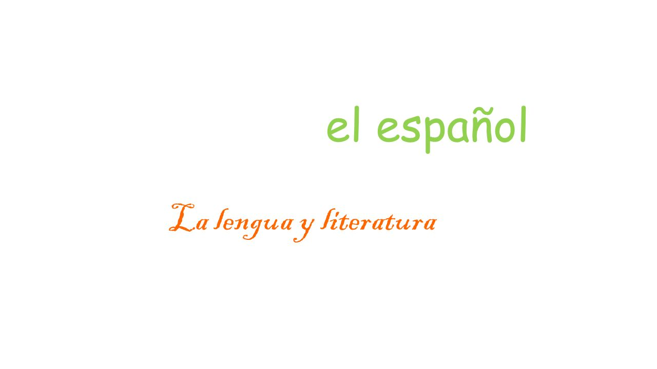 el español La lengua y literatura