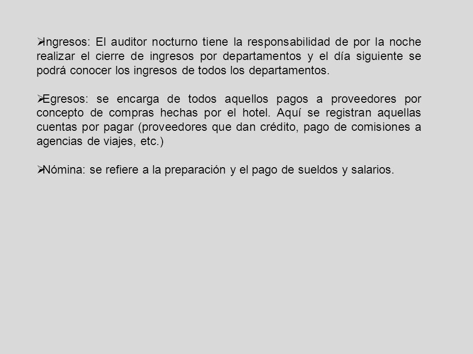  Ingresos: El auditor nocturno tiene la responsabilidad de por la noche realizar el cierre de ingresos por departamentos y el día siguiente se podrá